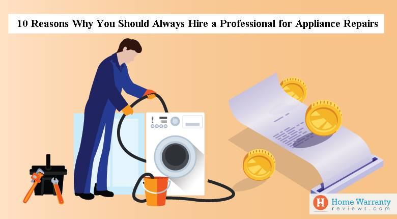 10 Reasons Why You Should Always Hire a Professional for Appliance Repairs