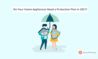 Do Your Home Appliances Need a Protection Plan in 2021?
