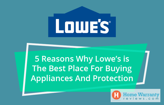 5 Reasons you need Lowe's Protection Plans on your appliances
