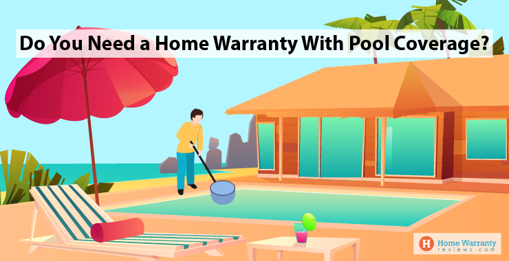 Do You Need a Home Warranty With Pool Coverage?
