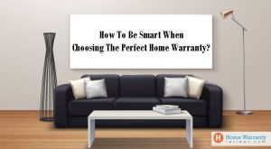 How to be Smart When Choosing the Perfect Home Warranty?