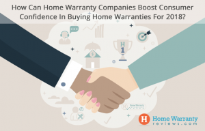 How Can Home Warranty Companies Boost Consumer Confidence In Buying Home Warranties For 2018