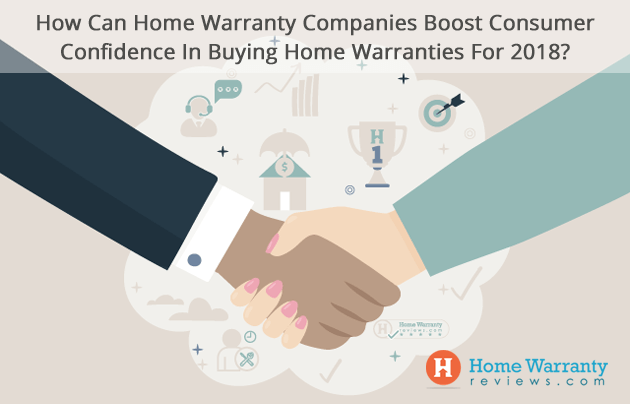 How Can Home Warranty Companies Boost Consumer Confidence In Buying Home Warranties For 2018?