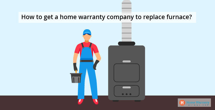 How to get a home warranty company to replace furnace?