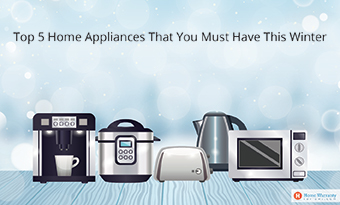 Top 5 Home Appliances That You Must Have This Winter
