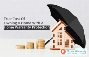 True Cost Of Owning A Home With A Home Warranty Protection