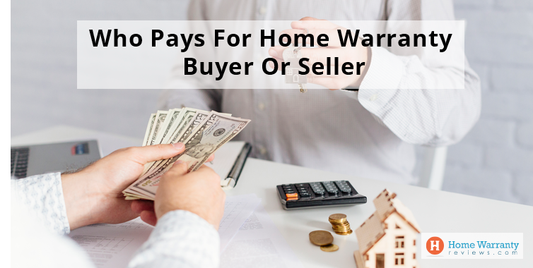 Who Pays For Home Warranty- Buyer Or Seller?