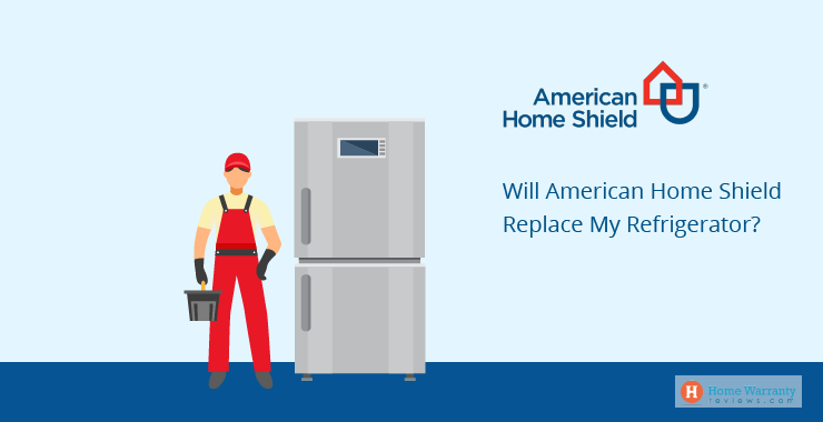 Will American Home Shield Replace My Refrigerator?