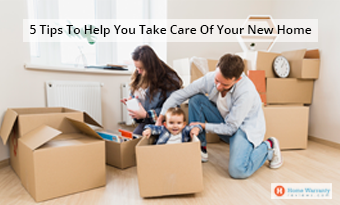 5 Tips To Help You Take Care Of Your New Home