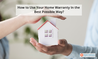 How to Use Your Home Warranty In the Best Possible Way?